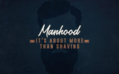 Manhood: It's About More than Shaving