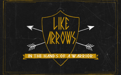 Like Arrows in the Hands of a Warrior