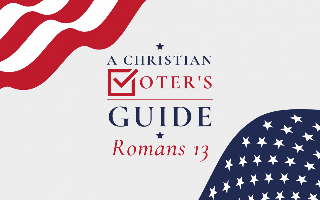 Romans 13: A Christian Voter's Guide