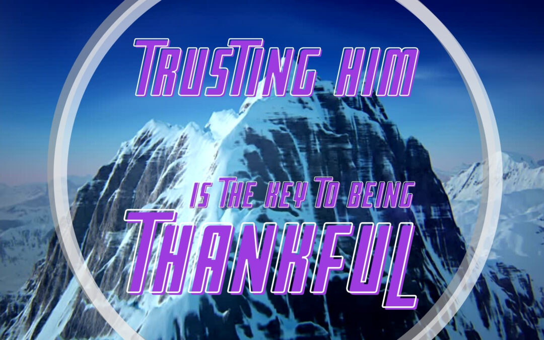 Trusting Him Is The Key To Being Thankful